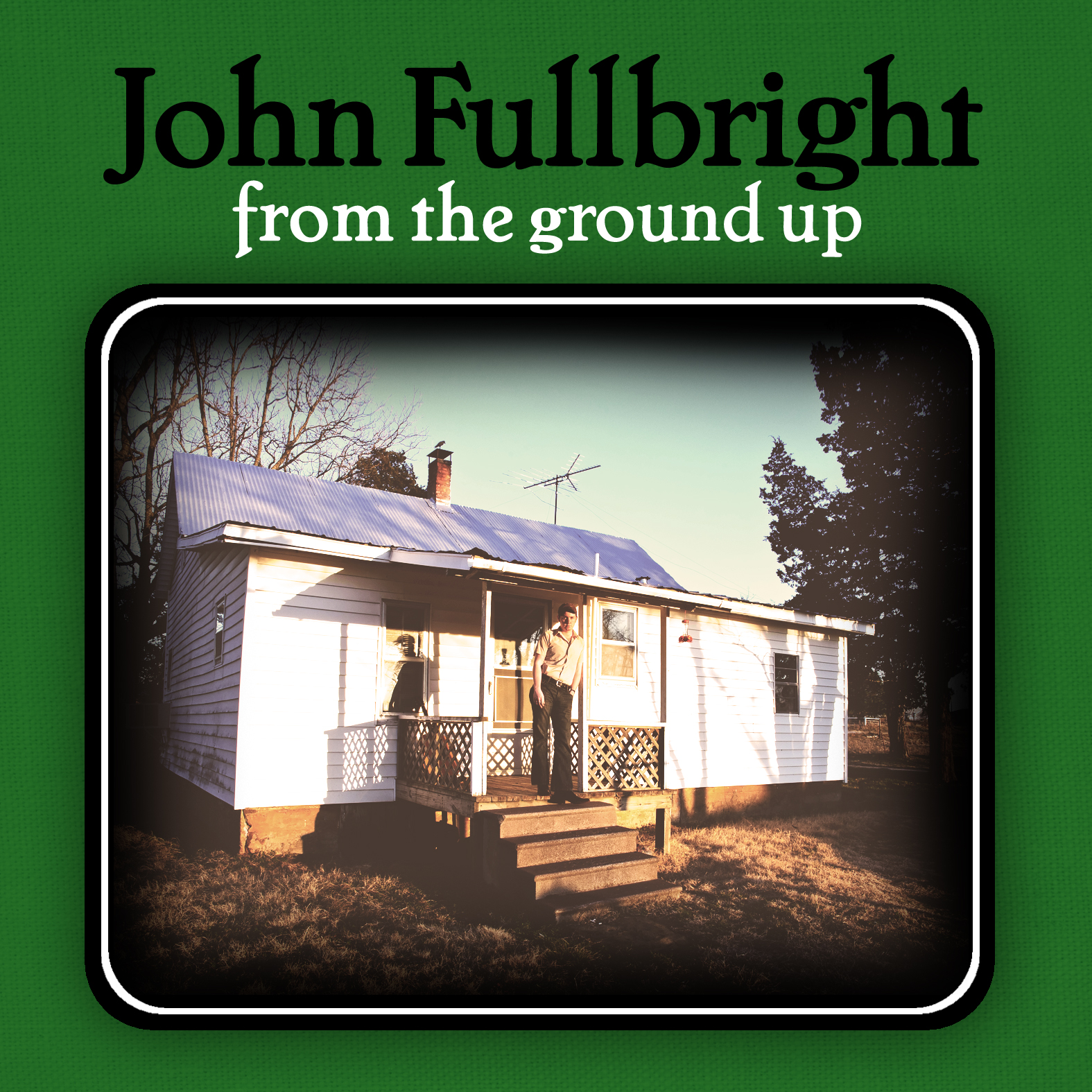 From The Ground Up from the ground up - john fullbright